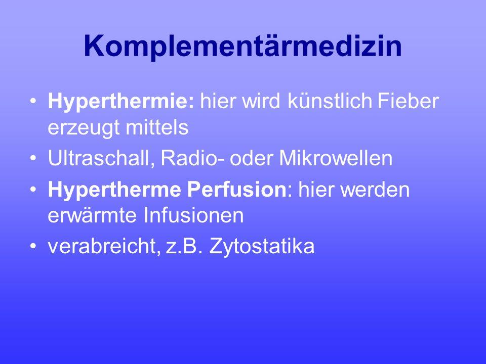 Komplementärmedizin Hyperthermie: hier wird künstlich Fieber erzeugt mittels. Ultraschall, Radio- oder Mikrowellen.