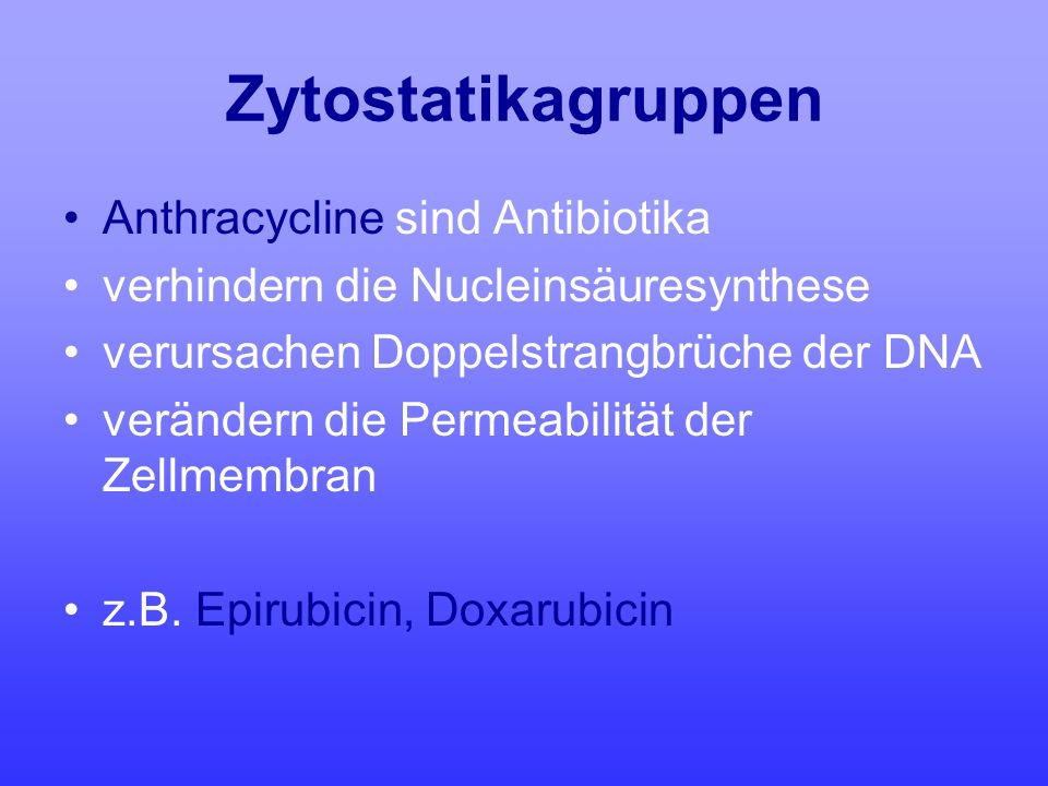 Zytostatikagruppen Anthracycline sind Antibiotika