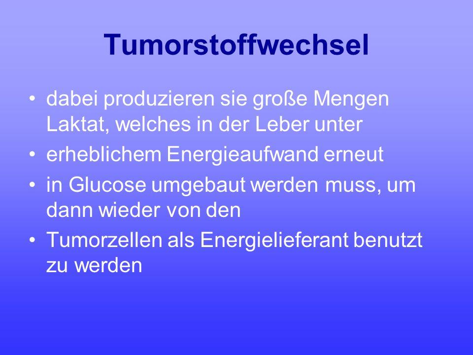 Tumorstoffwechsel dabei produzieren sie große Mengen Laktat, welches in der Leber unter. erheblichem Energieaufwand erneut.