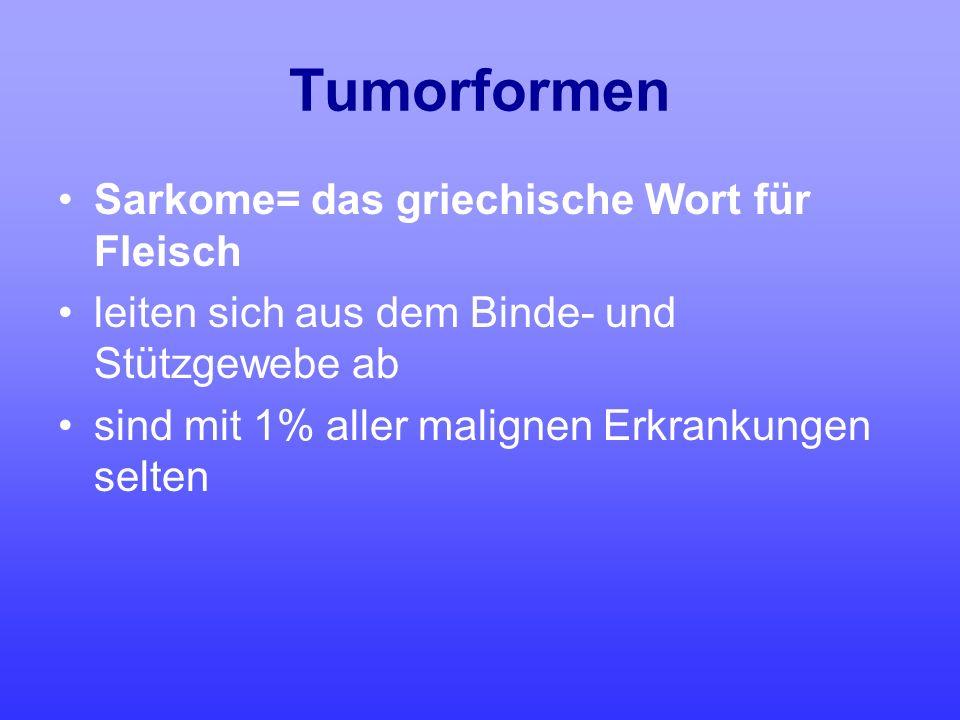 Tumorformen Sarkome= das griechische Wort für Fleisch