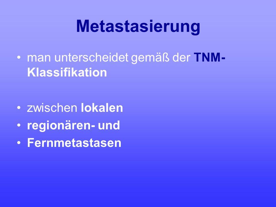 Metastasierung man unterscheidet gemäß der TNM- Klassifikation