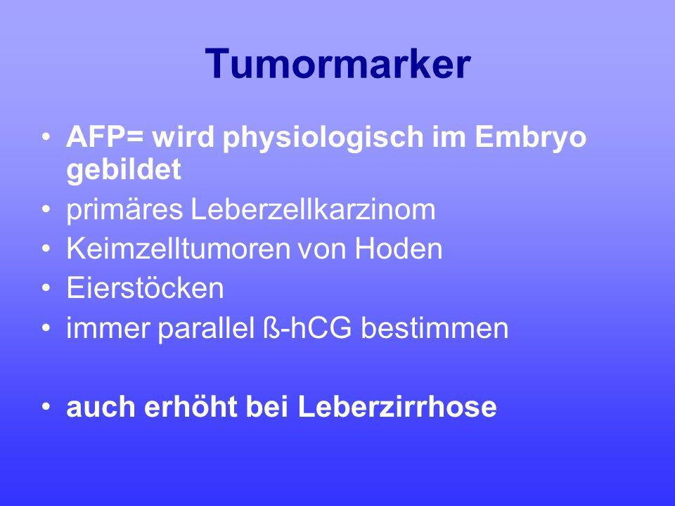 Tumormarker AFP= wird physiologisch im Embryo gebildet