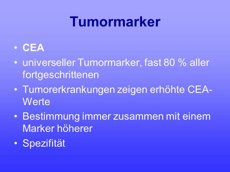 Tumormarker CEA. universeller Tumormarker, fast 80 % aller fortgeschrittenen. Tumorerkrankungen zeigen erhöhte CEA- Werte.
