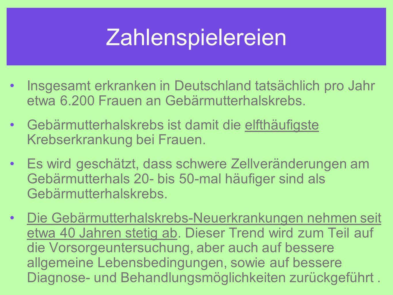 Zahlenspielereien Insgesamt erkranken in Deutschland tatsächlich pro Jahr etwa 6.200 Frauen an Gebärmutterhalskrebs.
