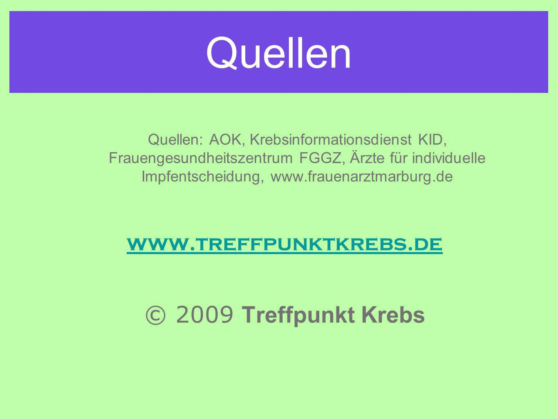 Quellen © 2009 Treffpunkt Krebs www.treffpunktkrebs.de
