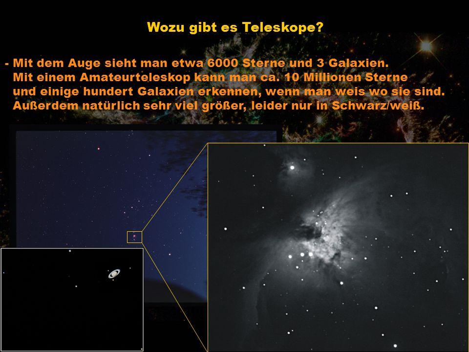 Wozu gibt es Teleskope - Mit dem Auge sieht man etwa 6000 Sterne und 3 Galaxien. Mit einem Amateurteleskop kann man ca. 10 Millionen Sterne.