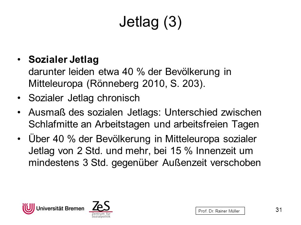 Jetlag (3) Sozialer Jetlag darunter leiden etwa 40 % der Bevölkerung in Mitteleuropa (Rönneberg 2010, S. 203).