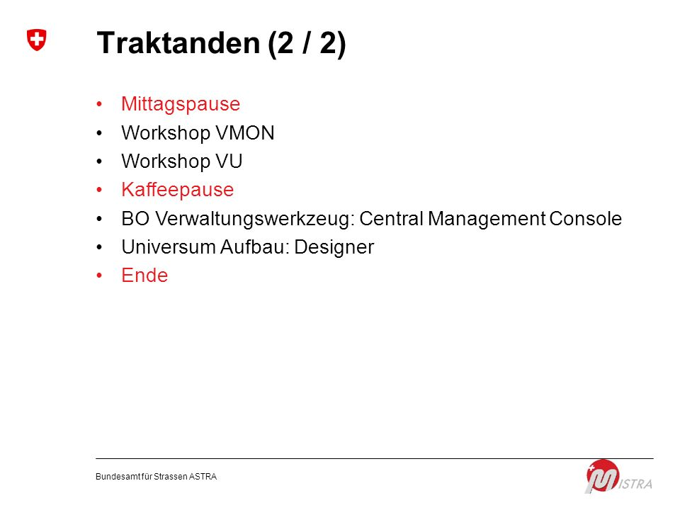 Traktanden (2 / 2) Mittagspause Workshop VMON Workshop VU Kaffeepause