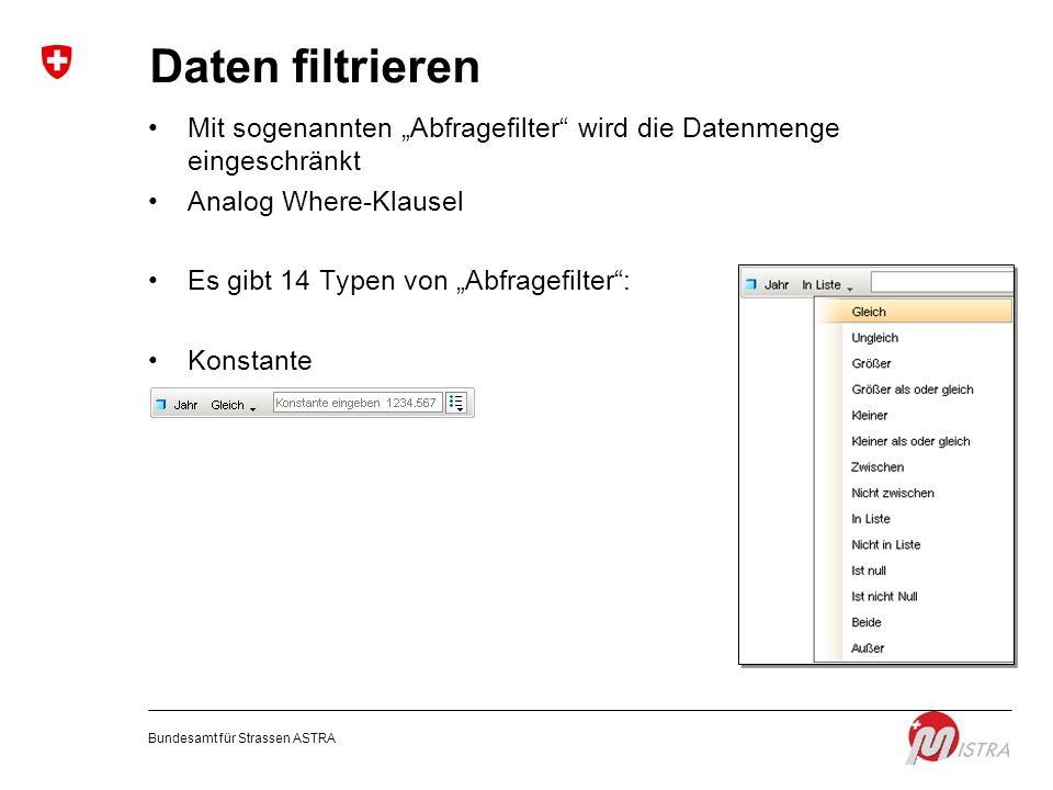 """Daten filtrieren Mit sogenannten """"Abfragefilter wird die Datenmenge eingeschränkt. Analog Where-Klausel."""
