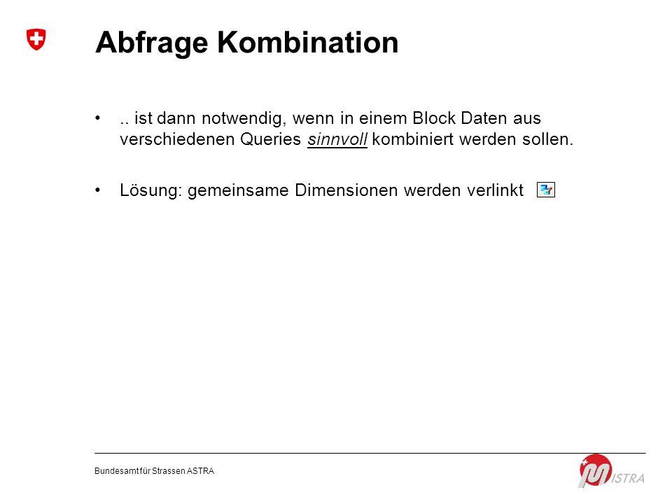 Abfrage Kombination .. ist dann notwendig, wenn in einem Block Daten aus verschiedenen Queries sinnvoll kombiniert werden sollen.
