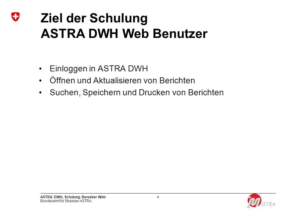Ziel der Schulung ASTRA DWH Web Benutzer