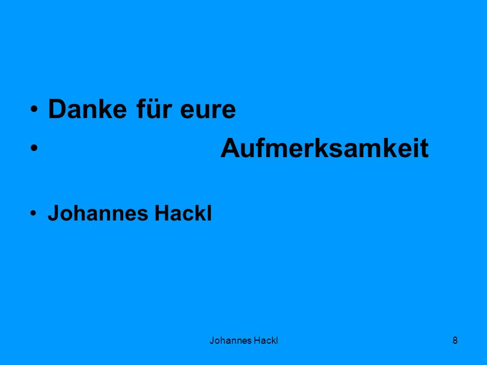 Danke für eure Aufmerksamkeit Johannes Hackl Johannes Hackl