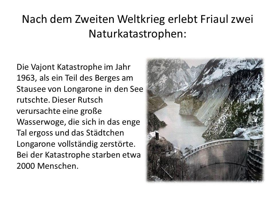 Nach dem Zweiten Weltkrieg erlebt Friaul zwei Naturkatastrophen: