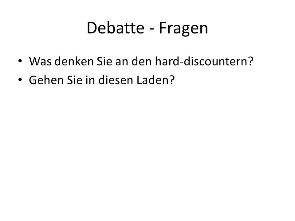 Debatte - Fragen Was denken Sie an den hard-discountern