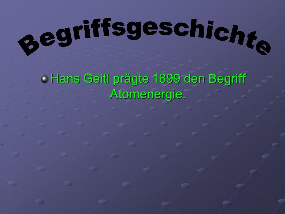 Hans Geitl prägte 1899 den Begriff Atomenergie.