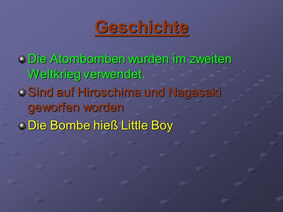 Geschichte Die Atombomben wurden im zweiten Weltkrieg verwendet.
