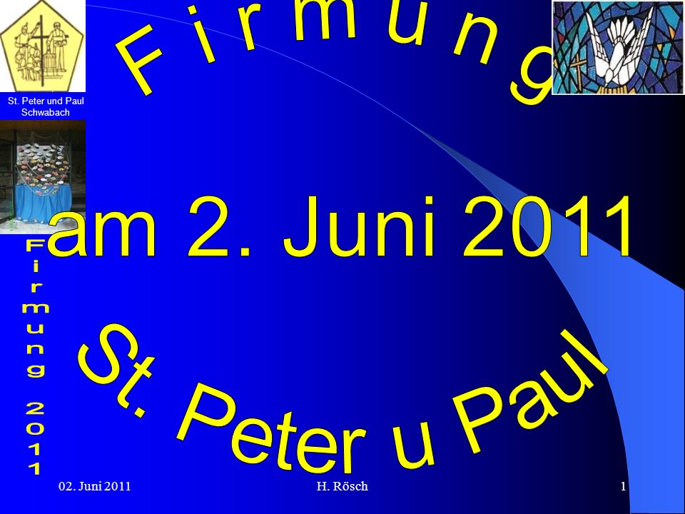 F i r m u n g am 2. Juni 2011 St. Peter u Paul 02. Juni 2011 H. Rösch