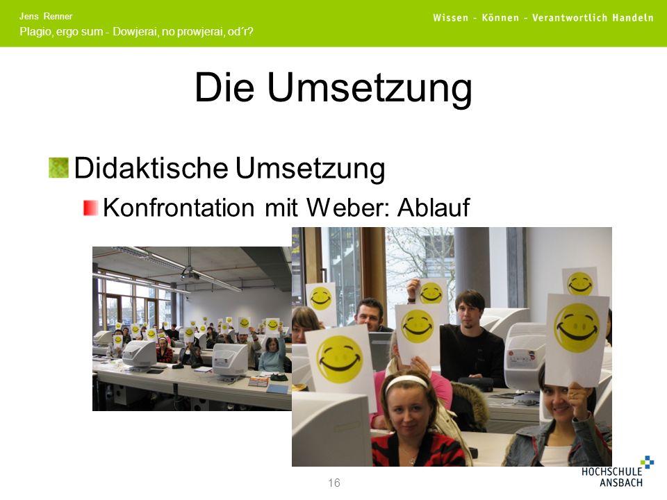 Die Umsetzung Didaktische Umsetzung Konfrontation mit Weber: Ablauf 16