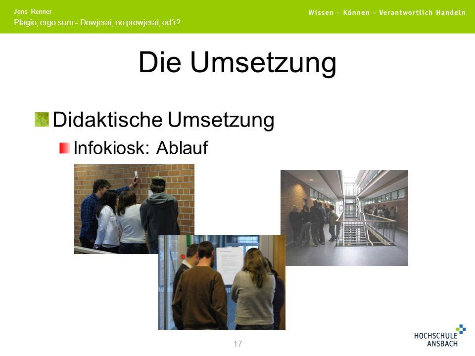 Die Umsetzung Didaktische Umsetzung Infokiosk: Ablauf 17