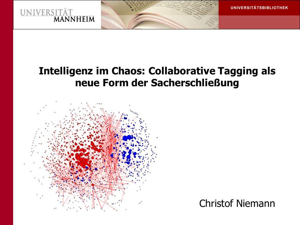 Intelligenz im Chaos: Collaborative Tagging als neue Form der Sacherschließung