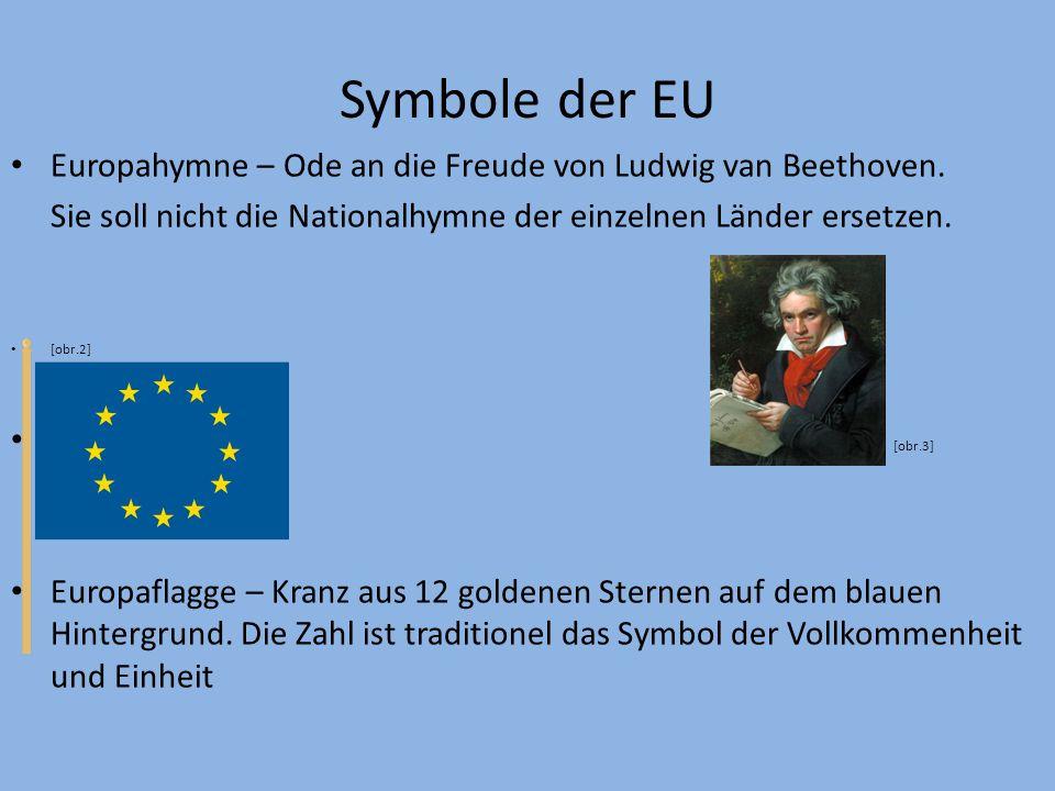 Symbole der EU Europahymne – Ode an die Freude von Ludwig van Beethoven. Sie soll nicht die Nationalhymne der einzelnen Länder ersetzen.