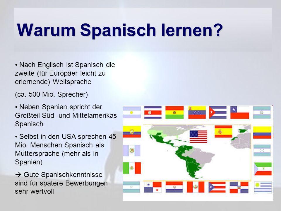 Warum Spanisch lernen Nach Englisch ist Spanisch die zweite (für Europäer leicht zu erlernende) Weltsprache.