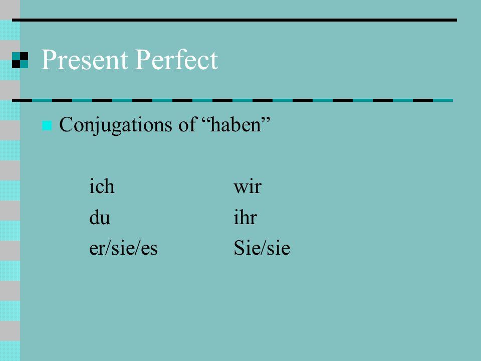 Present Perfect Conjugations of haben ich wir du ihr