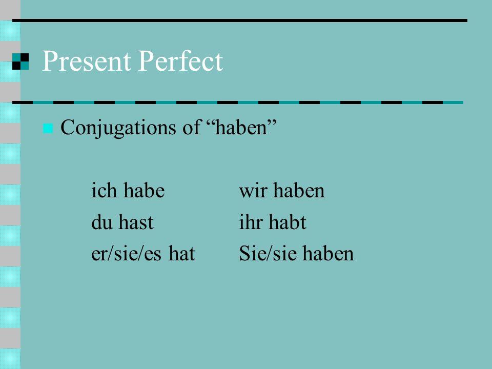 Present Perfect Conjugations of haben ich habe wir haben