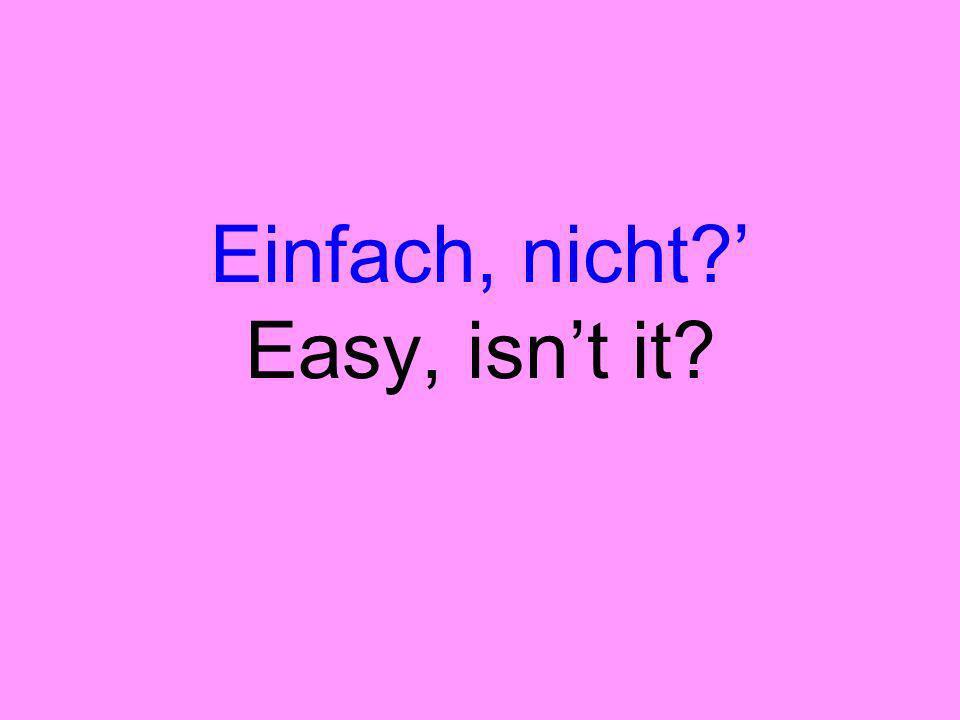 Einfach, nicht ' Easy, isn't it