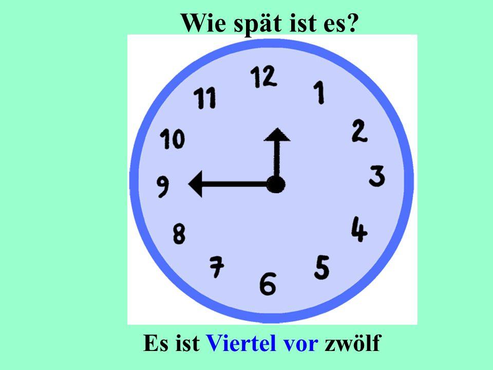 Wie spät ist es Es ist Viertel vor zwölf