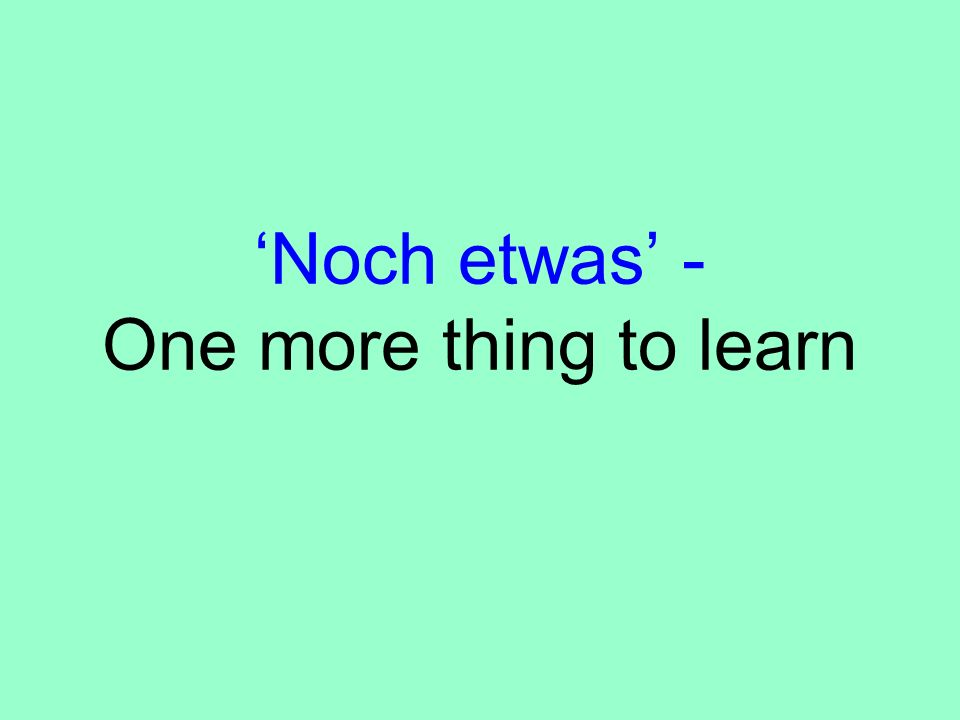 'Noch etwas' - One more thing to learn