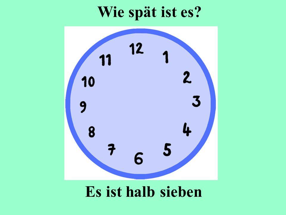 Wie spät ist es Es ist halb sieben