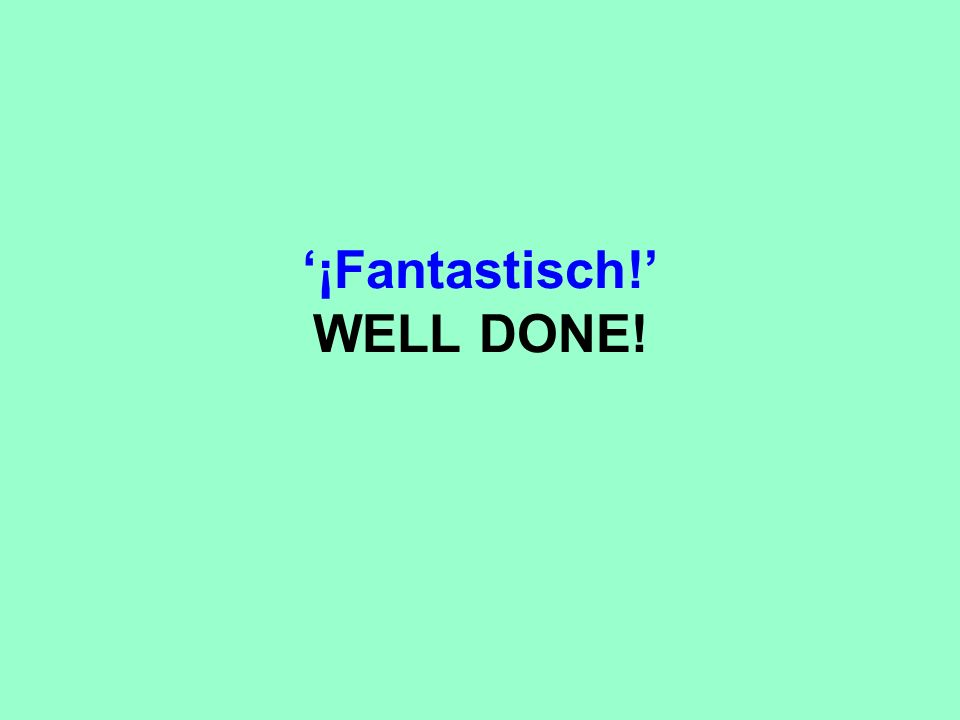 '¡Fantastisch!' WELL DONE!