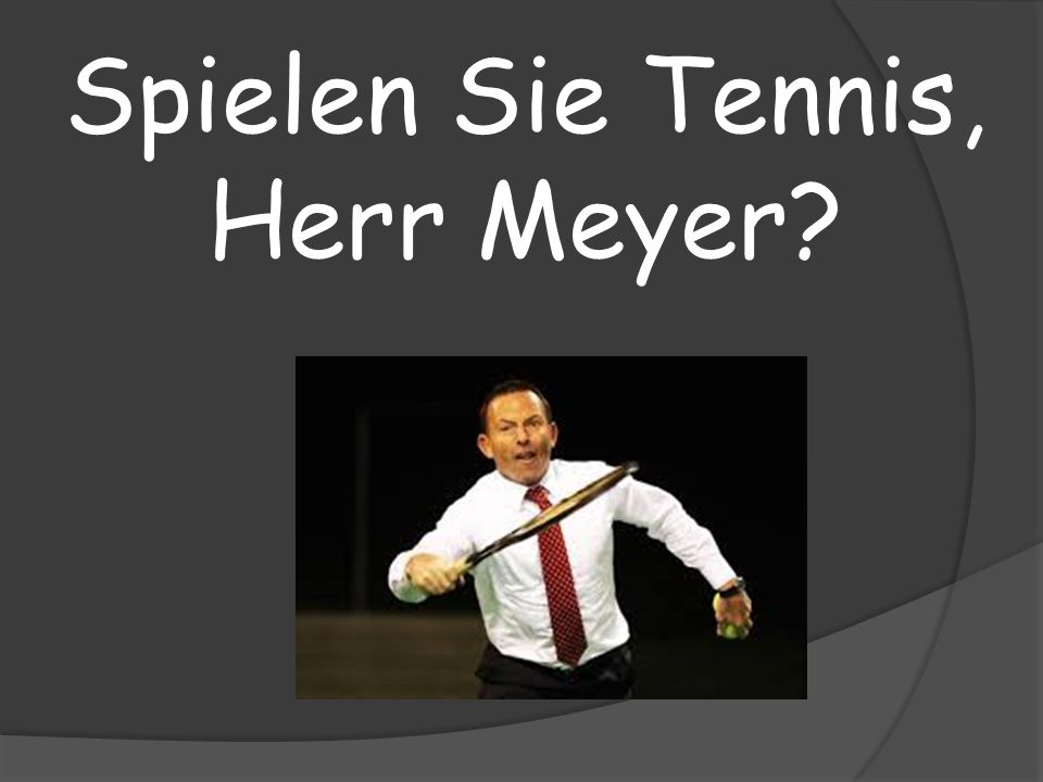 Spielen Sie Tennis, Herr Meyer