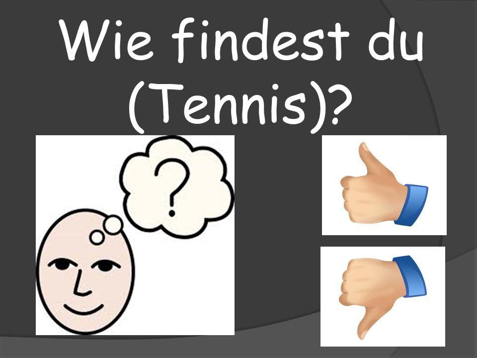 Wie findest du (Tennis)