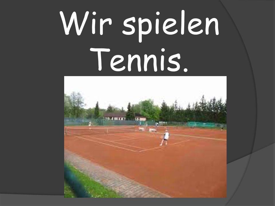Wir spielen Tennis.
