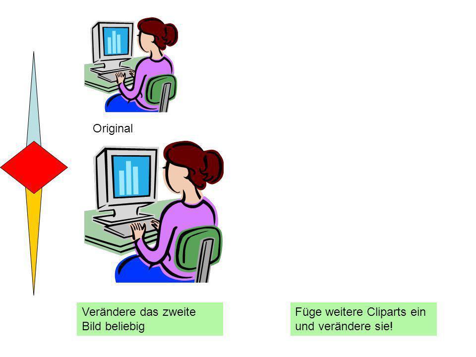 Original Verändere das zweite Bild beliebig Füge weitere Cliparts ein und verändere sie!