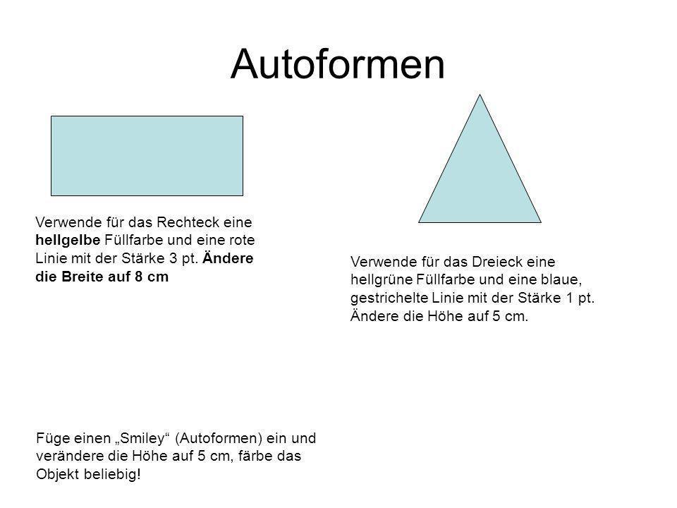 Autoformen Verwende für das Rechteck eine hellgelbe Füllfarbe und eine rote Linie mit der Stärke 3 pt. Ändere die Breite auf 8 cm.