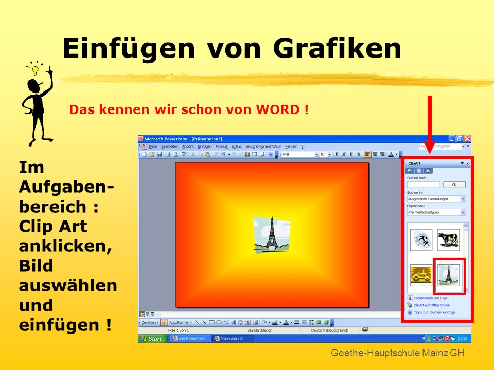 Einfügen von Grafiken Das kennen wir schon von WORD ! Im Aufgaben-bereich : Clip Art anklicken, Bild auswählen und einfügen !