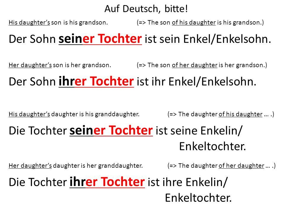 Der Sohn seiner Tochter ist sein Enkel/Enkelsohn.