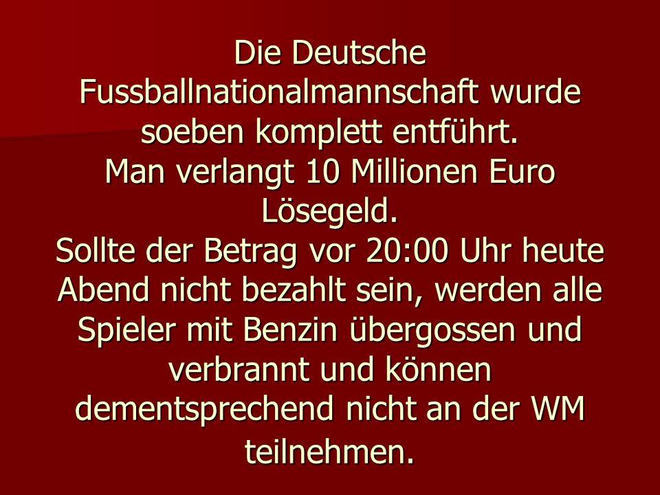 Die Deutsche Fussballnationalmannschaft wurde soeben komplett entführt