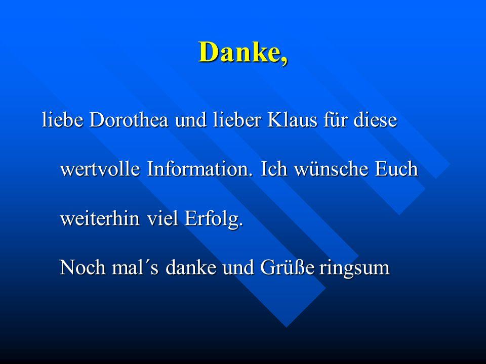 Danke, liebe Dorothea und lieber Klaus für diese wertvolle Information.