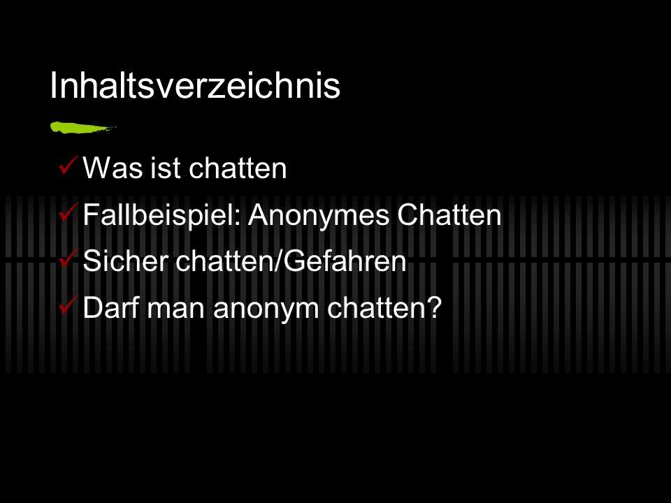 Inhaltsverzeichnis Was ist chatten Fallbeispiel: Anonymes Chatten