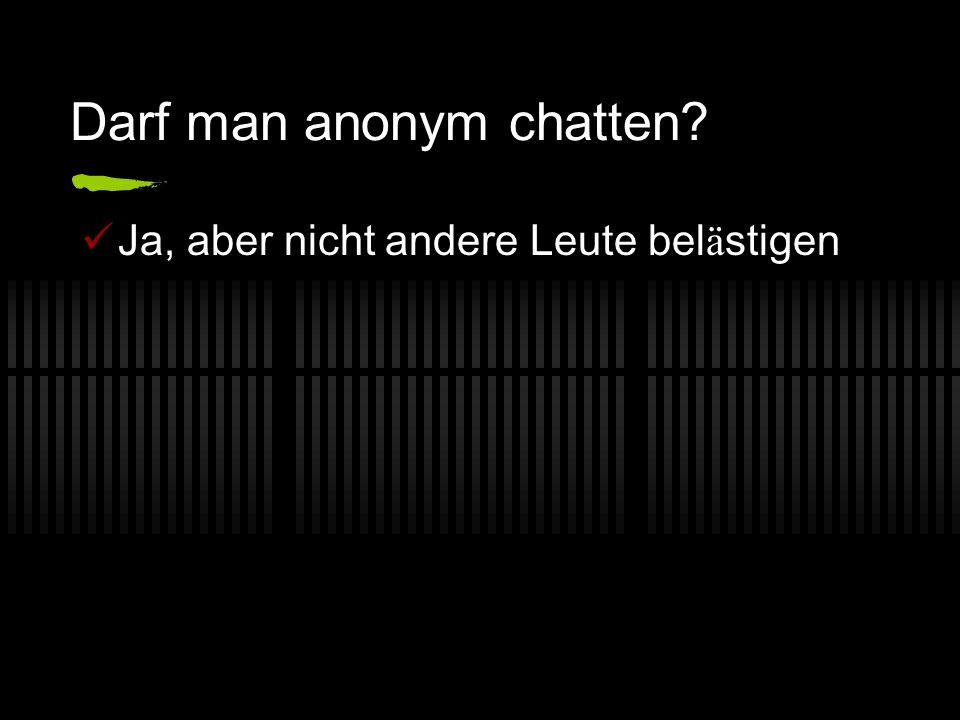Darf man anonym chatten