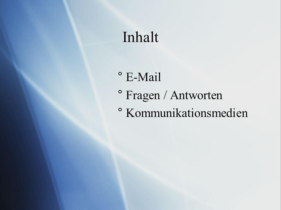 Inhalt ° E-Mail ° Fragen / Antworten ° Kommunikationsmedien