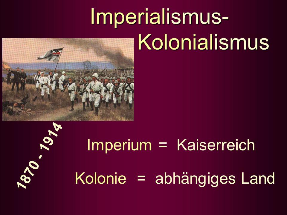 Imperialismus- Kolonialismus