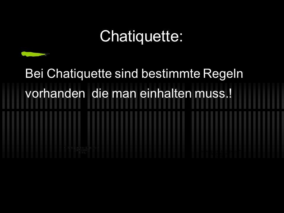 Chatiquette: Bei Chatiquette sind bestimmte Regeln