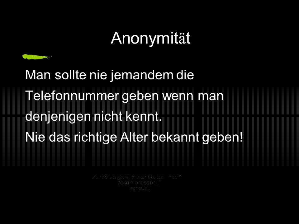 Anonymität Man sollte nie jemandem die Telefonnummer geben wenn man