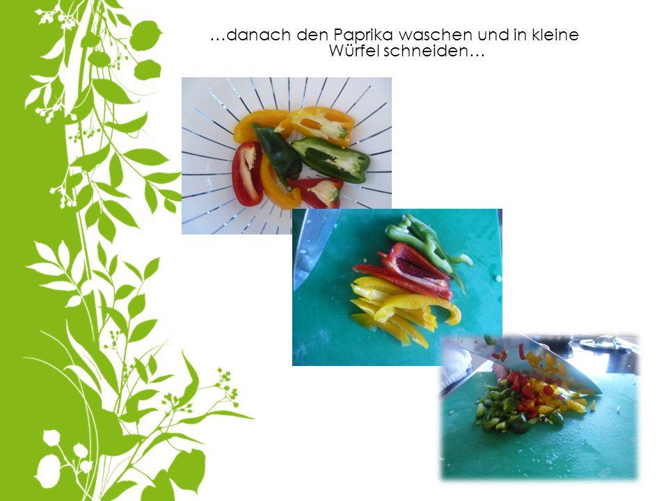 …danach den Paprika waschen und in kleine Würfel schneiden…