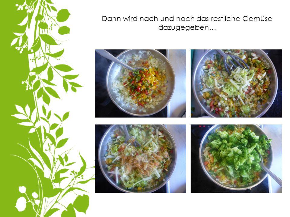 Dann wird nach und nach das restliche Gemüse dazugegeben…